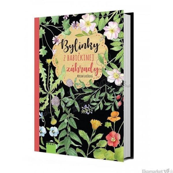 Bylinky z babičkinej záhrady - Miriam Latečková